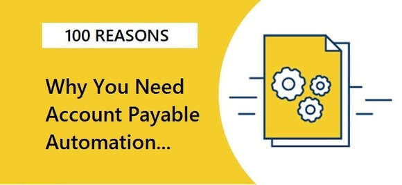 100 Reasons Why You Need Accounts Payable Automation